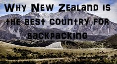 There are many reasons why New Zealand is the best country for backpacking.New Zealand can seem larger than life. It has some of the most dynamic landscapes