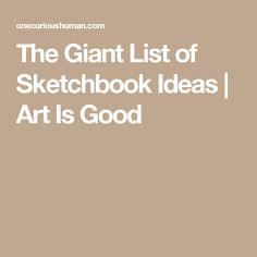 The Giant List of Sketchbook Ideas | Art Is Good