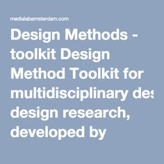 Design Methods - toolkit Design Method Toolkit for multidisciplinary design research, developed by MediaLAB Amsterdam