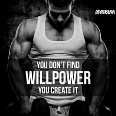 You Don't Find Willpower, You Create It life quotes quotes quote life workout quotes exercise quotes willpower