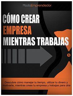 Cómo crear empresa mientras trabajas: Descubre cómo manej...