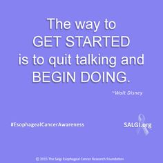 """The way to get started is to quit talking and begin doing."" ~Walt Disney #MotivationalMonday #EsophagealCancerAwareness #AllPeriwinkleEverything™ www.SALGI.org"