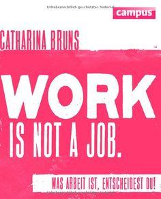 Work is not a Job : Was Arbeit ist, entscheidest du!
