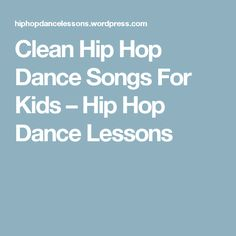 Clean Hip Hop Dance Songs For Kids – Hip Hop Dance Lessons