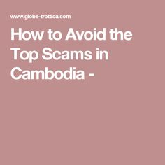 How to Avoid the Top Scams in Cambodia -