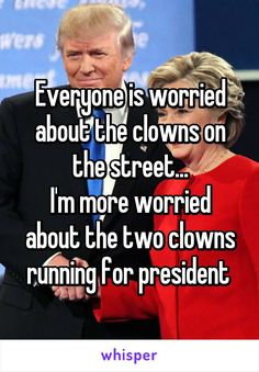 Everyone is worried about the clowns on the street... I'm more worried about the two clowns running for president Election Quotes, Funny Roasts, Whisper Quotes, Funny Political Memes, Funny Jokes, Whisper Confessions, Funny Pins, Clowns, Funny Photos