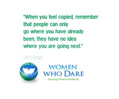 """""""When you feel copied, remember that people can only go where you have already been, they have no idea where you are going next."""" - Liz Lange  #wordstoliveby #quote #women"""