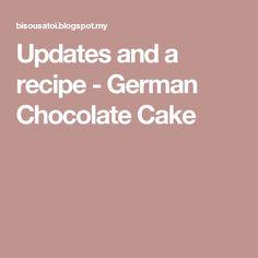 Updates and a recipe - German Chocolate Cake