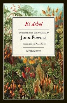 El árbol / un ensayo sobre la naturaleza de John Fowles ; traducción del inglés a cargo de Pilar Adón http://fama.us.es/record=b2723819~S5*spi