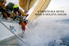 A smooth sea never makes a skillful sailor