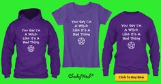 NEW! Limited Edition Cheeky Witch® Campaign! You Say I'm a Witch Like it's a Bad Thing! Click on the pic to reserve yours now! More colors are available but I just LOVE purple! #witch #witchcraft #wicca #wiccan #pagan