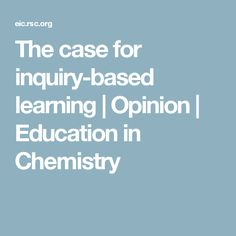 The case for inquiry-based learning | Opinion | Education in Chemistry