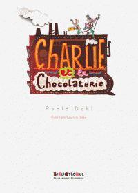 Roald Dahl - Charlie et la chocolaterie/ http://hip.univ-orleans.fr/ipac20/ipac.jsp?session=1458WO367U434.1761&profile=scd&source=~!la_source&view=subscriptionsummary&uri=full=3100001~!580713~!1&ri=2&aspect=subtab48&menu=search&ipp=25&spp=20&staffonly=&term=Charlie+et+la+chocolaterie+&index=.GK&uindex=&aspect=subtab48&menu=search&ri=2
