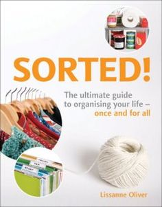 SORTED! The ultimate guide to organising your life- once and for all  BJ1496 .O45 2007