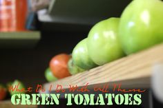 What Do I Do With All These Green Tomatoes? || Bootcamp for Lousy Housekeepers