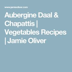 Aubergine Daal & Chapattis | Vegetables Recipes | Jamie Oliver