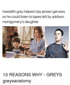meredith grey helped clay jensen get ears so he could listen to tapes left by addison montgomery's daughter 13 REASONS WHY - GREYS ANATOMY Greys Anatomy Episodes, Greys Anatomy Funny, Grey Anatomy Quotes, Anatomy Humor, Grays Anatomy, Addison Greys Anatomy, Addison Montgomery, 13 Reasons Why Memes, 13 Reasons Why Theories