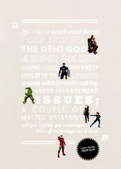Avengers Challenge Day 17: Favorite Quote - The Avengers. Yeah it takes us a while to get any traction, I'll give you that one. [picture quote] Not a great plan. When they come, and they will, they'll come for you. We have a Hulk. You're missing the point! There is no throne, there's no version of this where you come out on top. Maybe your army comes and maybe it's too much for us but it's all on you. Because if we can't protect the Earth, you can be damned well sure we'll avenge it.