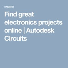 Find great electronics projects online | Autodesk Circuits