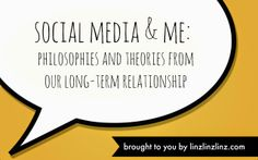 linzlinzlinz: Social Media & Me: Philosophies & Theories From Our Long-Term Relationship