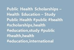 Public Health Scholarships – Health Education – Study Public Health #public #health #scholarships,health #education,study #public #health,health #education,international http://nigeria.remmont.com/public-health-scholarships-health-education-study-public-health-public-health-scholarshipshealth-educationstudy-public-healthhealth-educationinternational/  # Public Health Scholarships – Health Education & Training Scholarships Public health scholarships for international students from developing…