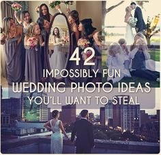 42 Impossibly Fun Wedding Photo Ideas You'll Want To Steal - The Idea King