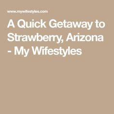 A Quick Getaway to Strawberry, Arizona - My Wifestyles