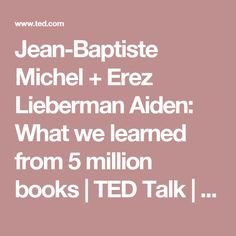Jean-Baptiste Michel + Erez Lieberman Aiden: What we learned from 5 million books | TED Talk | TED.com