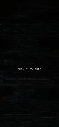 Fuck This Wallpaper – background iphone Cool Black Wallpaper, Dark Background Wallpaper, Black Phone Wallpaper, Black Aesthetic Wallpaper, Minimal Wallpaper, Sad Wallpaper, Aesthetic Iphone Wallpaper, Wallpaper Quotes, Aesthetic Wallpapers