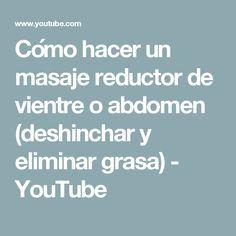 Cómo hacer un masaje reductor de vientre o abdomen (deshinchar y eliminar grasa) - YouTube