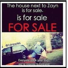 but seriously think if you bought a new house and you go outside and your next door neighbors are one of the guys from one direction...ohmygodIwoulddie