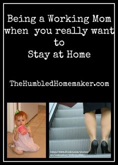 Being a Working Mom When You Really Want to Stay at Home - The Humbled Homemaker