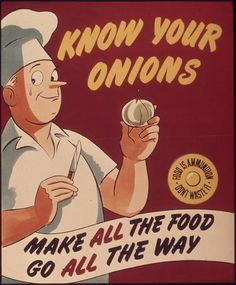 """""""Know your onions. Make all the food go all the way. Food is ammunition don't waste it."""" 1941 - 1945 by The U.S. National Archives, via Flickr"""