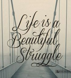 Life is a beautiful Struggle | Inspirational Quotes
