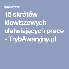 15 skrótów klawiszowych ułatwiających pracę - TrybAwaryjny.pl Internet, Sodas