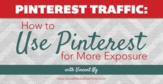 Listen as Vincent Ng shares tips for using Pinterest to get more exposure.