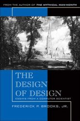 The Design of Design: Essays from a Computer Scientist BY Frederic P. Brooks, Jr.