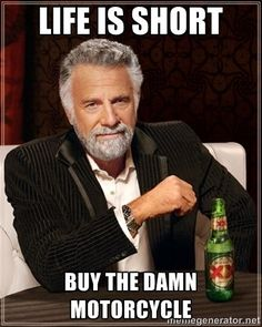 Dos Equis Guy gives advice - Life is short Buy the damn motorcycle ...