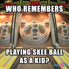 Remember when. my mama loved playing skee ball
