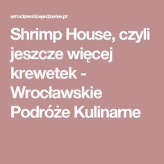 Shrimp House, czyli jeszcze więcej krewetek - Wrocławskie Podróże Kulinarne