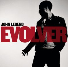 """Evolver""- john legend"