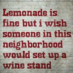 Come to my neighborhood! Or better yet, join my team and have your own wine stand!! Www.WineyMomma.com