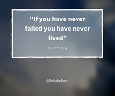 If you have never failed you have never lived - anonymous