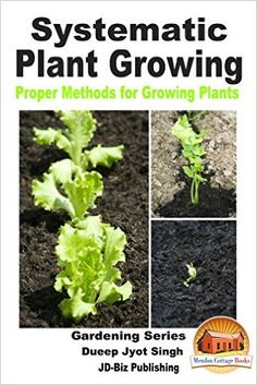 Systematic Plant Growing - Proper Methods for Growing Plants (Gardening Series Book 30) - Kindle edition by Dueep Jyot Singh, John Davidson, Mendon Cottage Books. Crafts, Hobbies & Home Kindle eBooks @ Amazon.com.