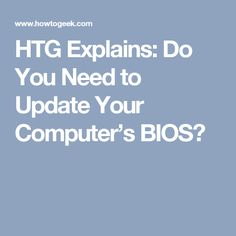 HTG Explains: Do You Need to Update Your Computer's BIOS?
