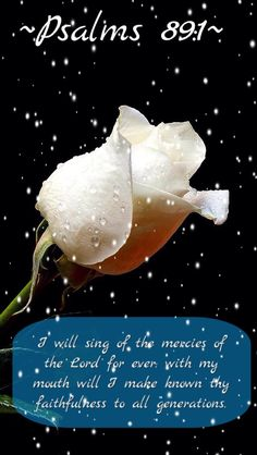 Psalms 89:1  I will sing of the mercies of the Lord for ever: with my mouth will I make known thy faithfulness to all generations.