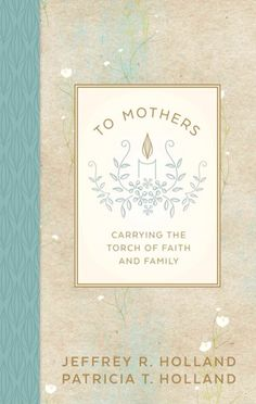 To Mothers by Elder Jeffrey R. holland