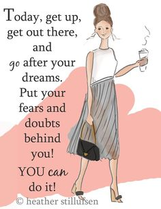 Today, get up, get out there, and go after your dreams. Put your fears and doubts behind you! You can do it! Motivational Quotes For Depression, Positive Quotes For Women, Positive Thoughts, Inspirational Quotes, Positive Vibes, Quotes To Live By, Me Quotes, Qoutes, Jack Ma
