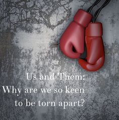 Us and Them: Why are we so keen to be torn apart? – Thisonesmartgirl.com