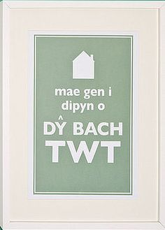 Mae gen i dipyn o dy bach twt! (I have a neat little house...in Welsh!)